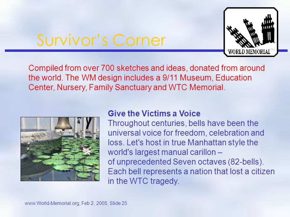 www.World-Memorial.org, Feb 2, 2005, Slide 24 Survivor's Corner Compiled from over 700 sketches and ideas, donated from around the world.
