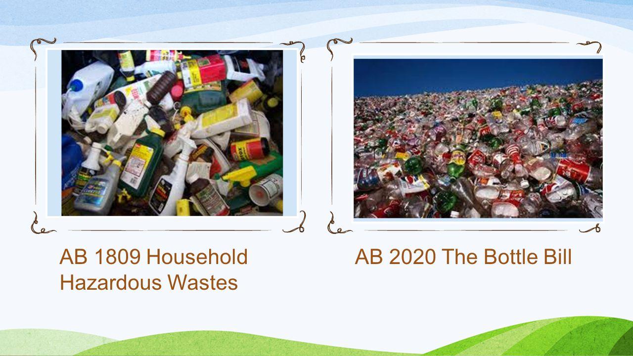 AB 1809 Household Hazardous Wastes AB 2020 The Bottle Bill