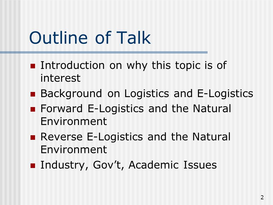 2 Outline of Talk Introduction on why this topic is of interest Background on Logistics and E-Logistics Forward E-Logistics and the Natural Environment Reverse E-Logistics and the Natural Environment Industry, Gov't, Academic Issues
