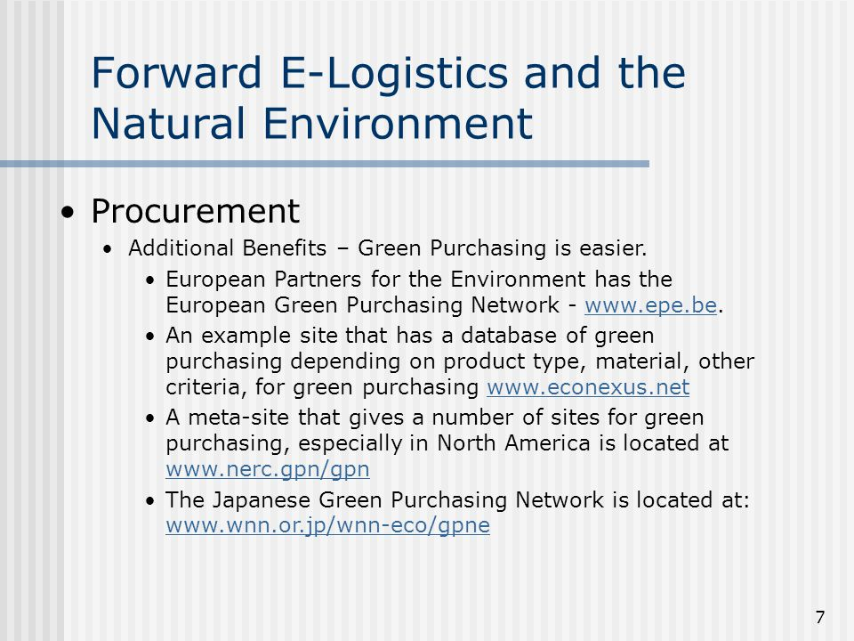 7 Forward E-Logistics and the Natural Environment Procurement Additional Benefits – Green Purchasing is easier.