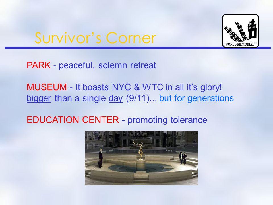 Survivor's Corner PARK - peaceful, solemn retreat MUSEUM - It boasts NYC & WTC in all it's glory.