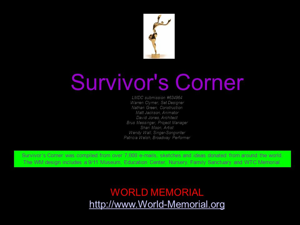 Survivor's Corner LMDC submission #634964 Warren Clymer, Set Designer Nathan Green, Construction Matt Jackson, Animator David Jones, Architect Brus Me
