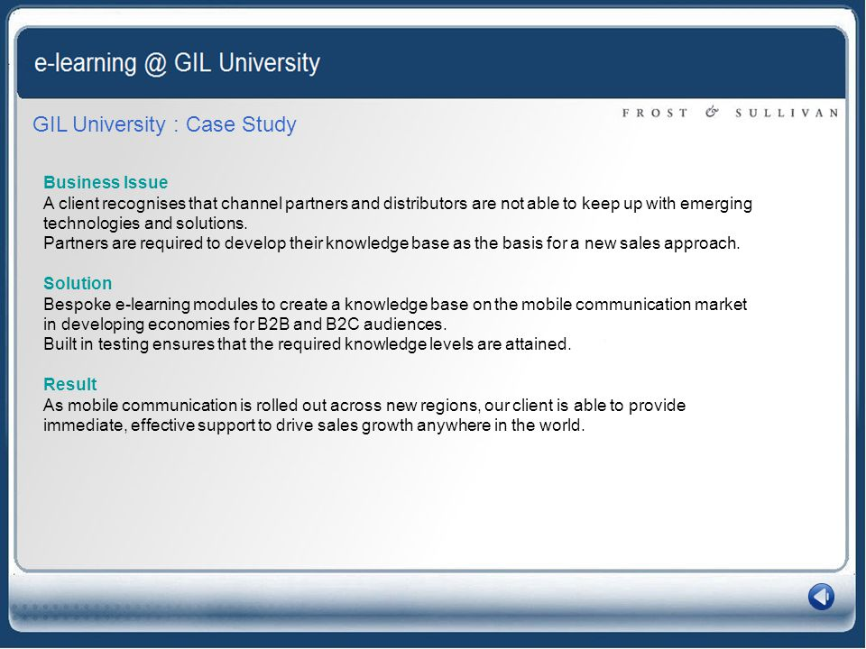 GIL University : Case Study Business Issue A client recognises that channel partners and distributors are not able to keep up with emerging technologies and solutions.