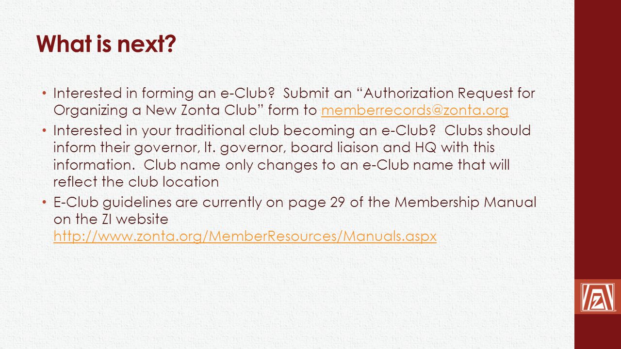 "What is next? Interested in forming an e-Club? Submit an ""Authorization Request for Organizing a New Zonta Club"" form to memberrecords@zonta.orgmember"