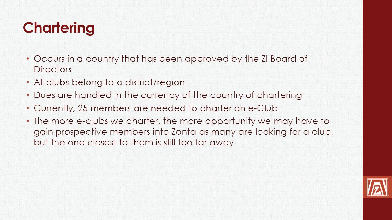 Chartering Occurs in a country that has been approved by the ZI Board of Directors All clubs belong to a district/region Dues are handled in the curre