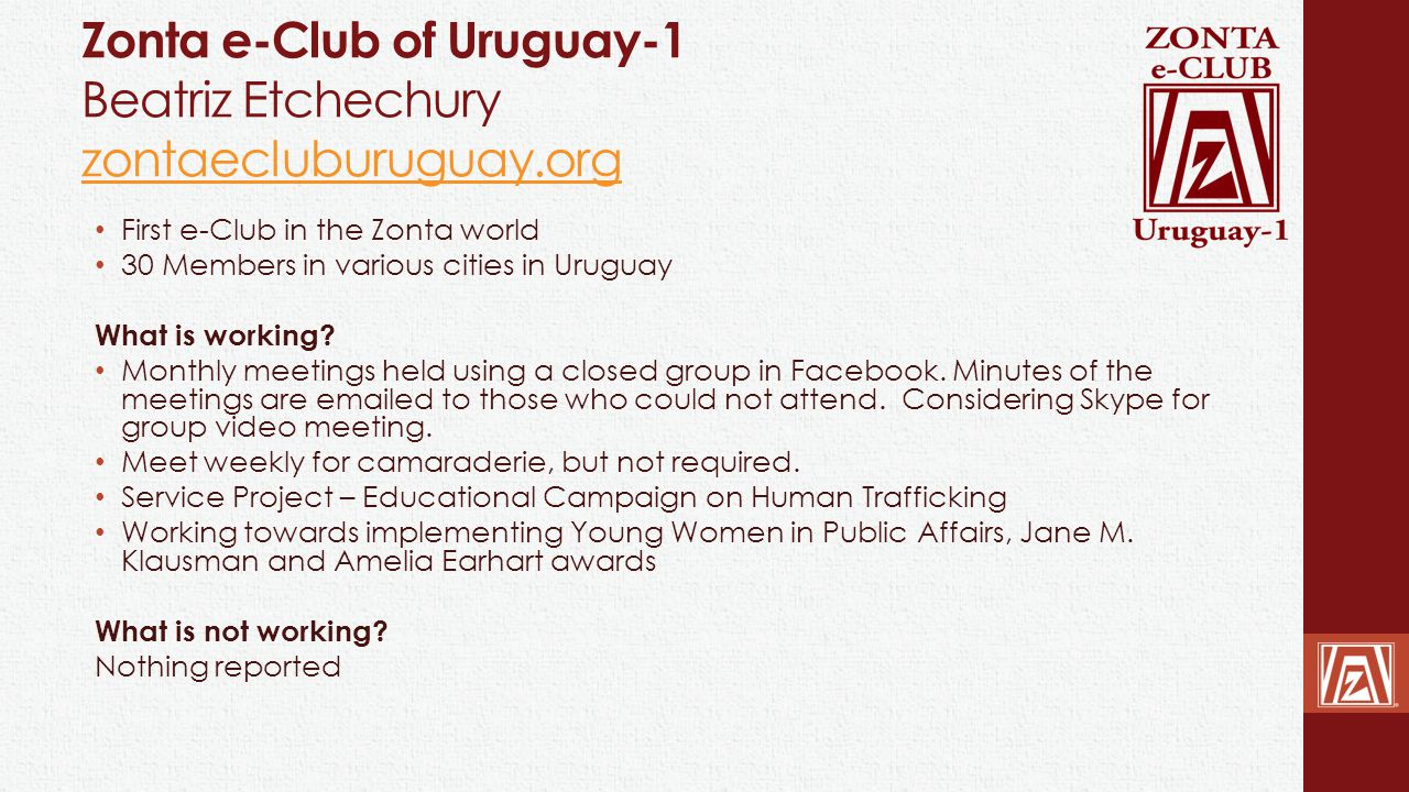 Zonta e-Club of Uruguay-1 Beatriz Etchechury zontaecluburuguay.org zontaecluburuguay.org First e-Club in the Zonta world 30 Members in various cities