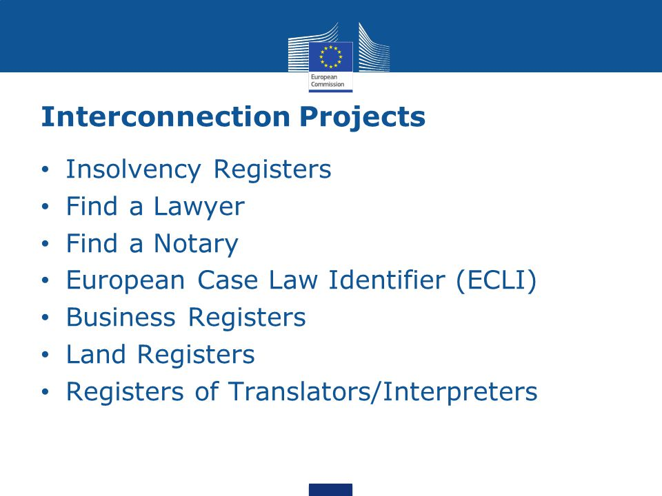 Interconnection Projects Insolvency Registers Find a Lawyer Find a Notary European Case Law Identifier (ECLI) Business Registers Land Registers Regist