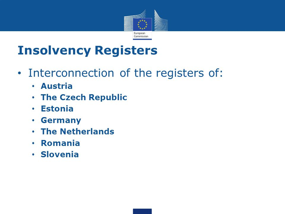 Insolvency Registers Interconnection of the registers of: Austria The Czech Republic Estonia Germany The Netherlands Romania Slovenia