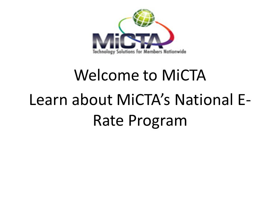 Welcome to MiCTA Learn about MiCTA's National E- Rate Program