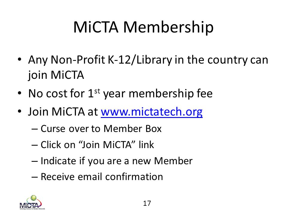 MiCTA Membership Any Non-Profit K-12/Library in the country can join MiCTA No cost for 1 st year membership fee Join MiCTA at www.mictatech.orgwww.mic