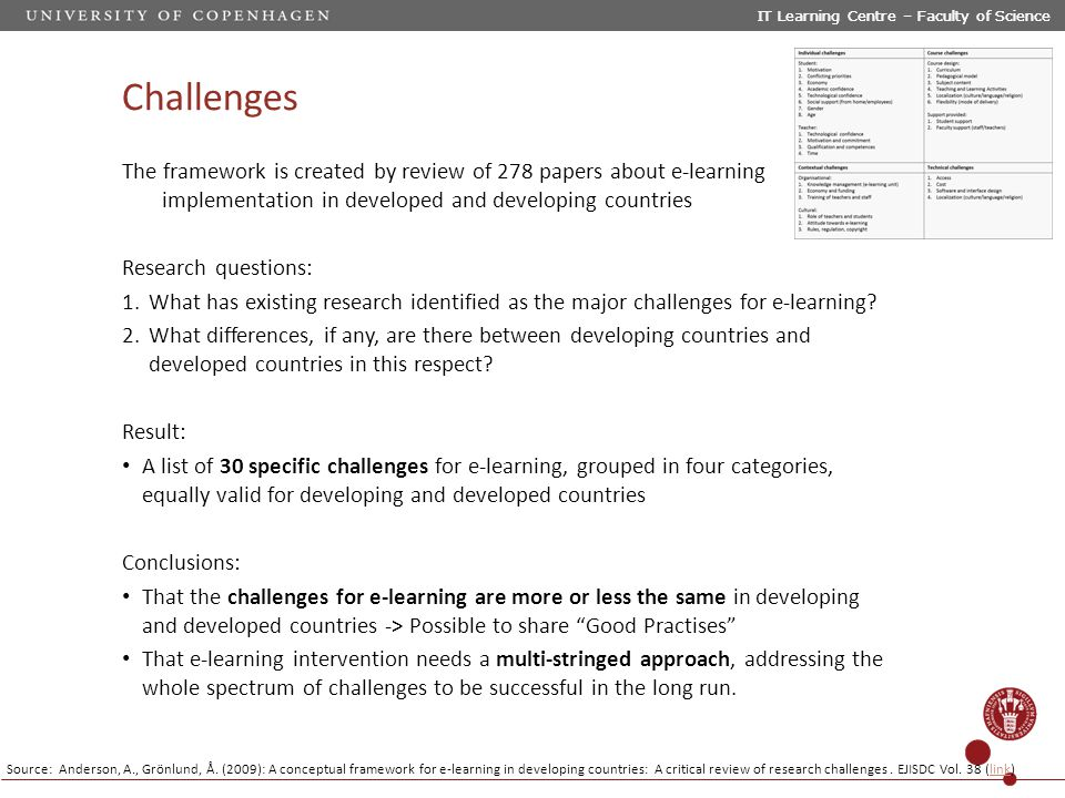 Challenges The framework is created by review of 278 papers about e-learning implementation in developed and developing countries Research questions: