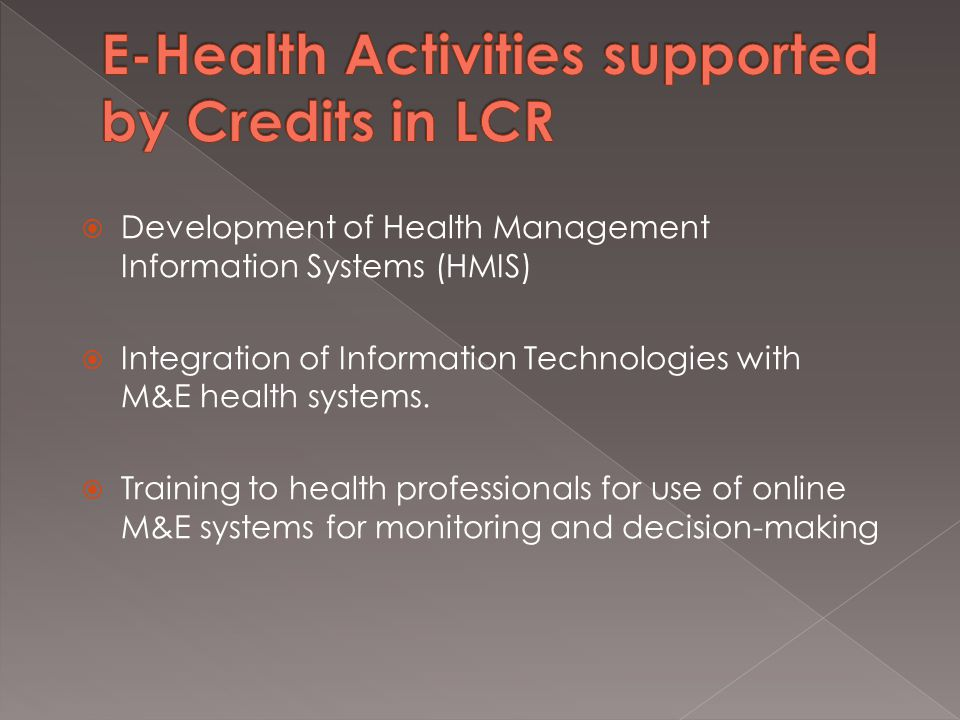 Development of Health Management Information Systems (HMIS)  Integration of Information Technologies with M&E health systems.