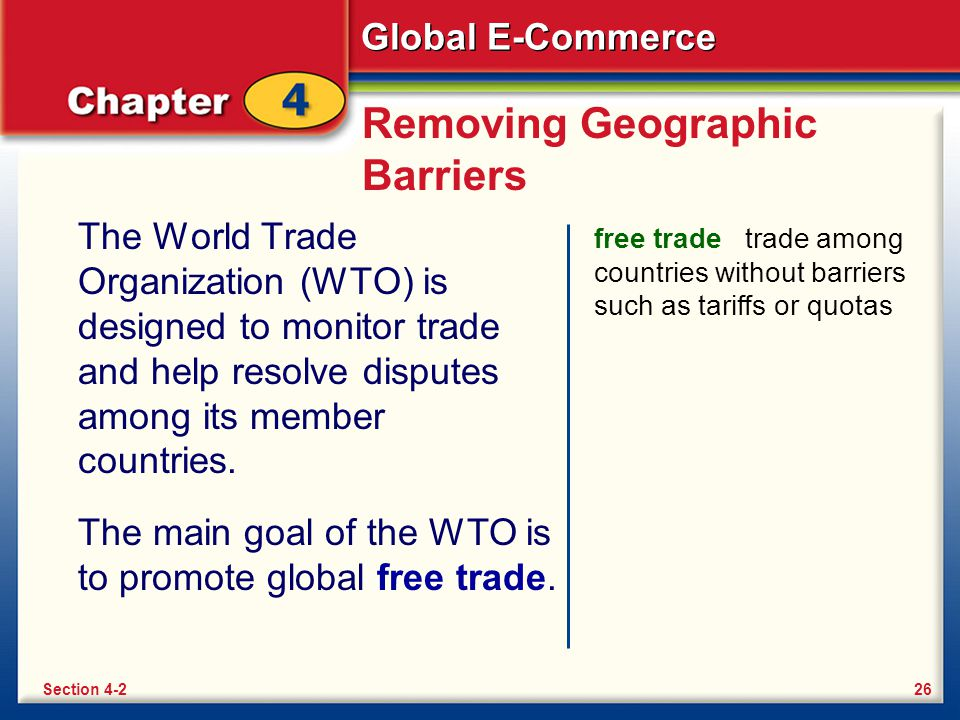 Global E-Commerce Removing Geographic Barriers The World Trade Organization (WTO) is designed to monitor trade and help resolve disputes among its mem
