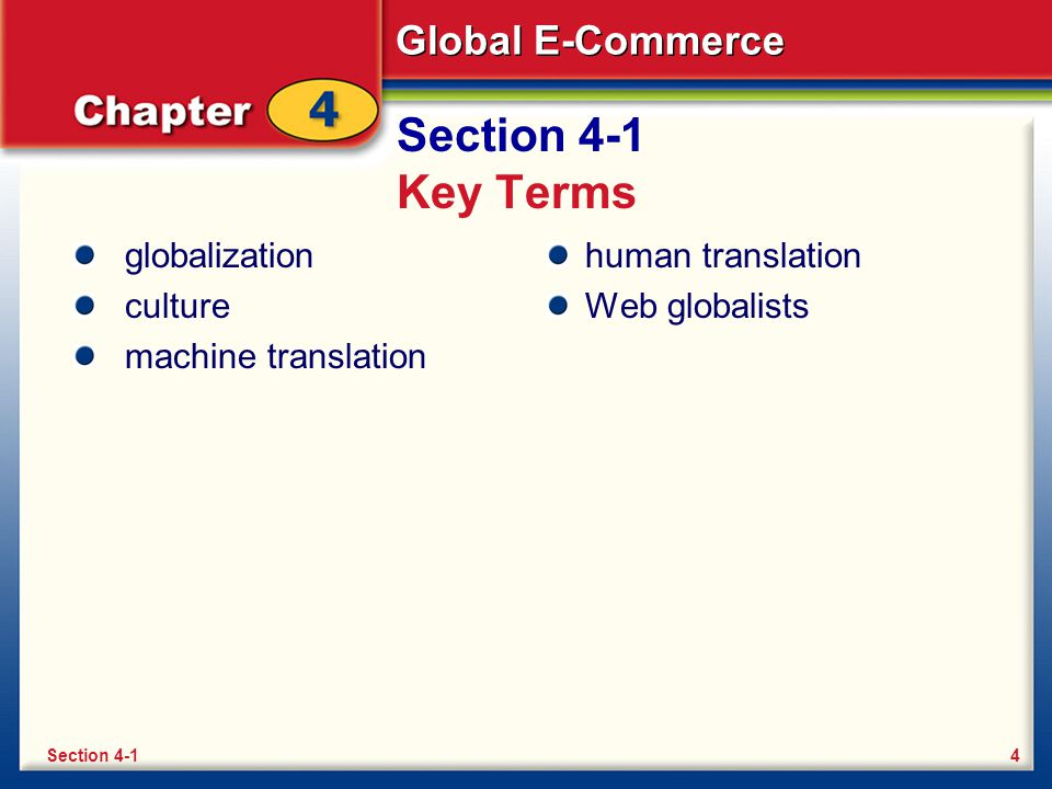 Global E-Commerce Section 4-1 Key Terms globalization culture machine translation human translation Web globalists 4Section 4-1