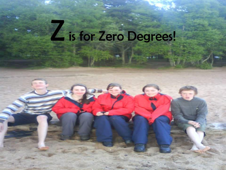 Z is for Zero Degrees!