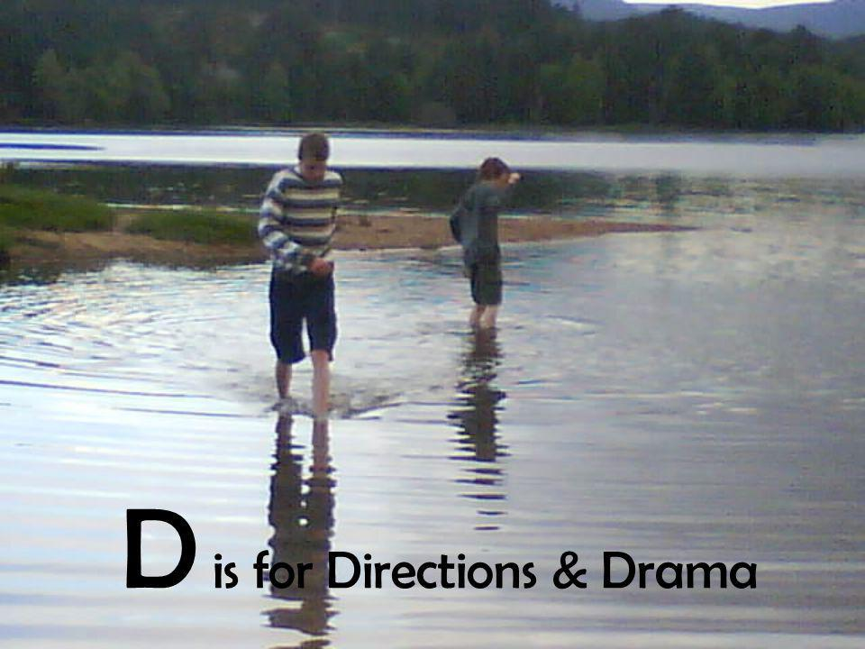 D is for Directions & Drama