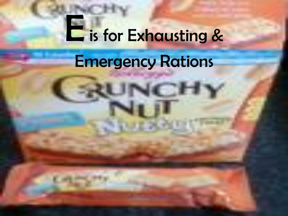 E is for Exhausting & Emergency Rations