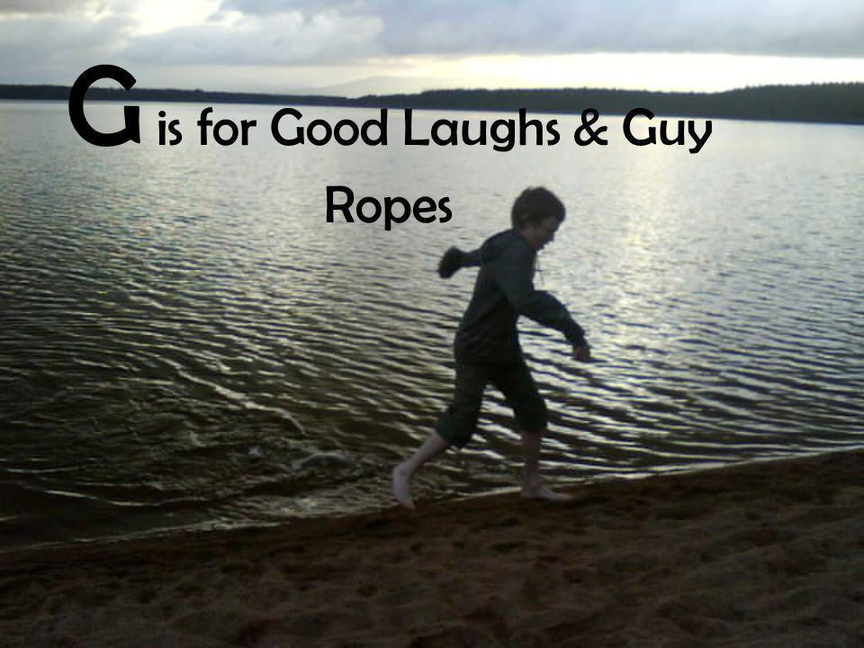 G is for Good Laughs & Guy Ropes