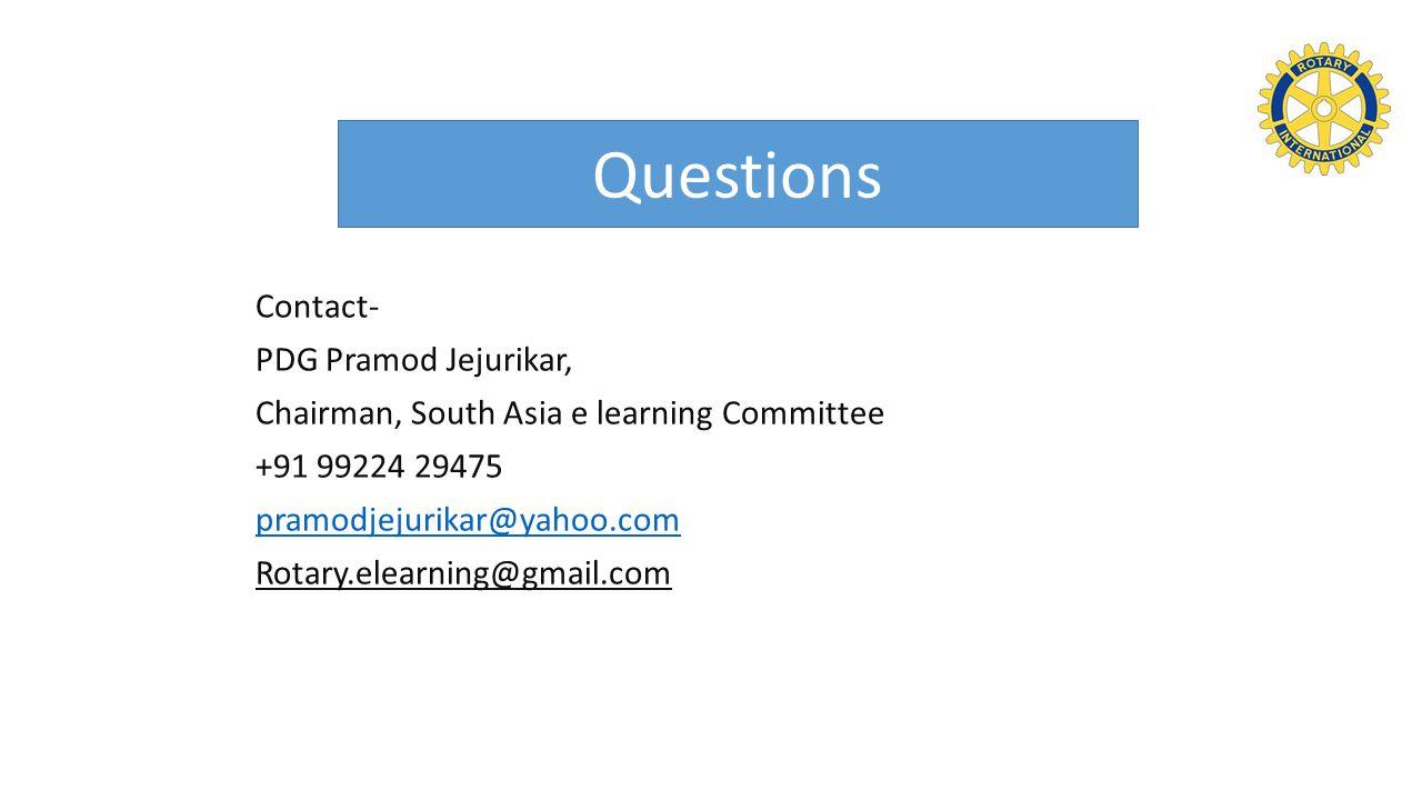 Contact- PDG Pramod Jejurikar, Chairman, South Asia e learning Committee +91 99224 29475 pramodjejurikar@yahoo.com Rotary.elearning@gmail.com Questions