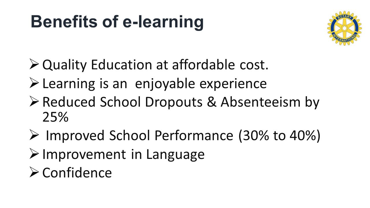 Benefits of e-learning  Quality Education at affordable cost.
