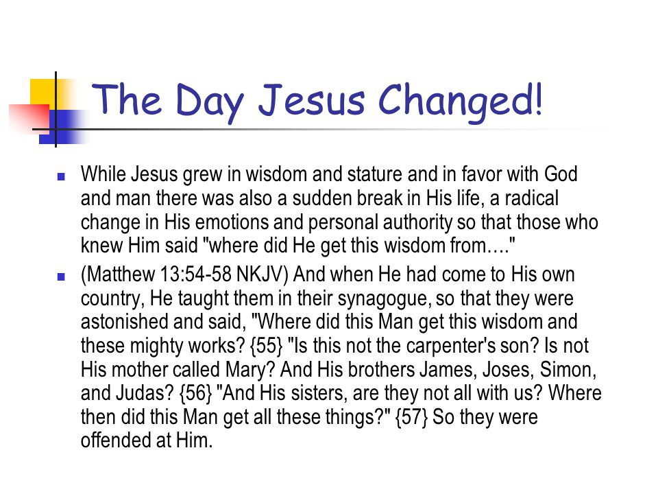 More of Jesus' Emotions Jesus grew in stature and in wisdom and in favor with God and man (Luke 2:52) was subjected to high-powered temptation (Matthe