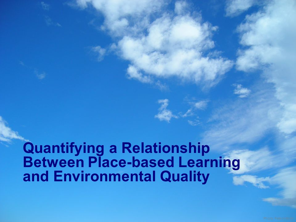 Aim: Review the evidence for a direct connection between place-based learning and environmental quality.