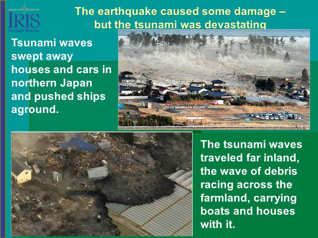 Tsunami waves swept away houses and cars in northern Japan and pushed ships aground. The earthquake caused some damage – but the tsunami was devastati