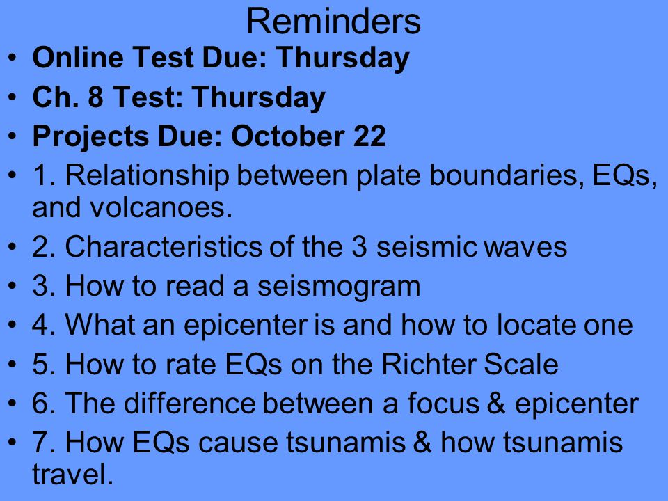 Reminders Online Test Due: Thursday Ch. 8 Test: Thursday Projects Due: October 22 1.