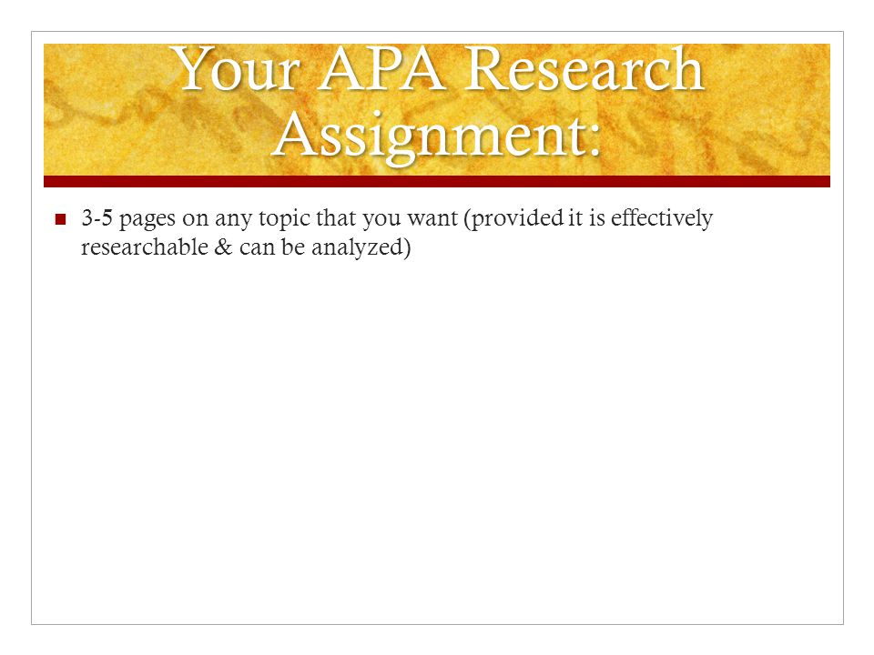 Your APA Research Assignment: 3-5 pages on any topic that you want (provided it is effectively researchable & can be analyzed)