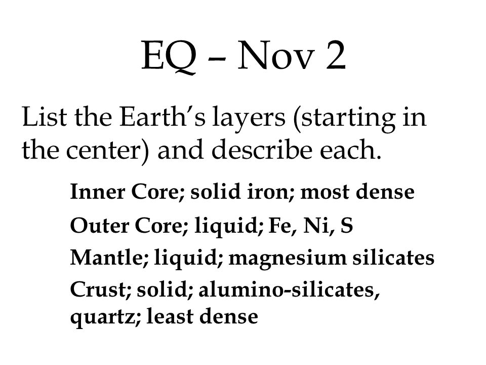 EQ – Nov 2 List the Earth's layers (starting in the center) and describe each.