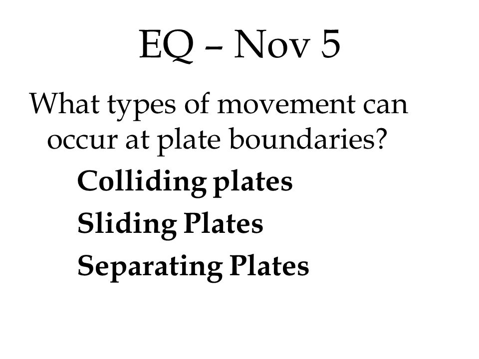 EQ – Nov 6 When plates collide, what determines the outcome of the collision?