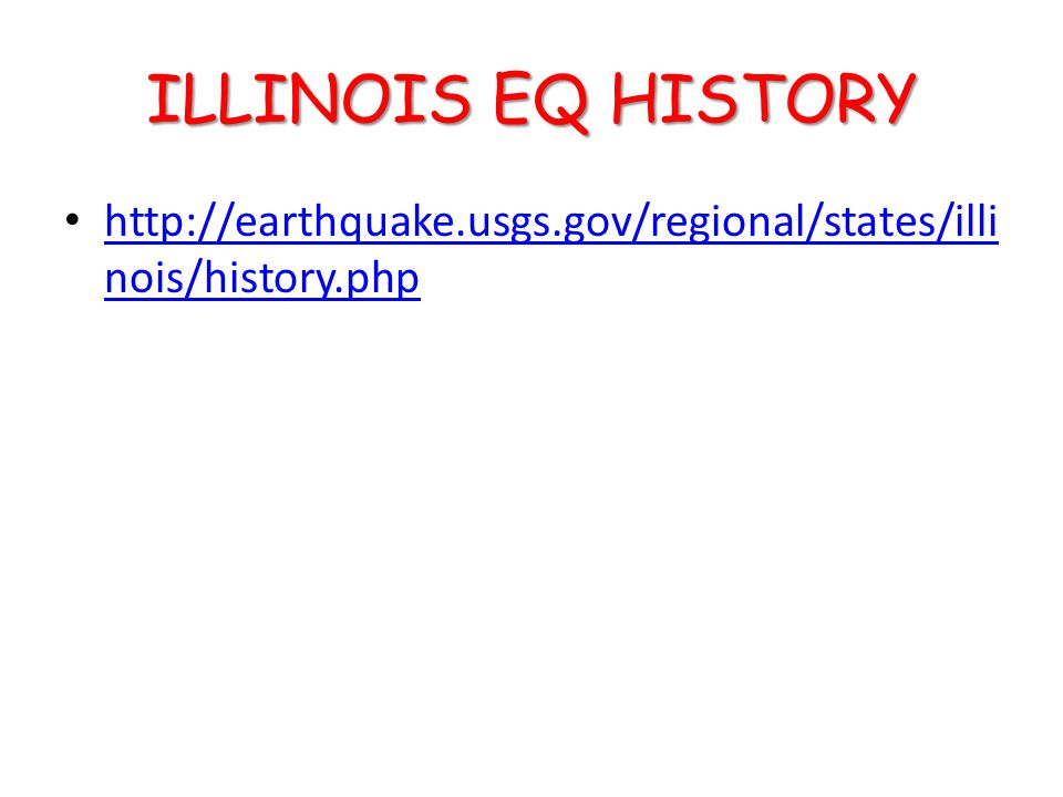 Map Earthquakes In Illinois 1795 - 2008 http://www.isgs.uiuc.edu/research/earthquak e-hazards/pdf-files/earthquakes-thru-08.pdf http://www.isgs.uiuc.edu/research/earthquak e-hazards/pdf-files/earthquakes-thru-08.pdf