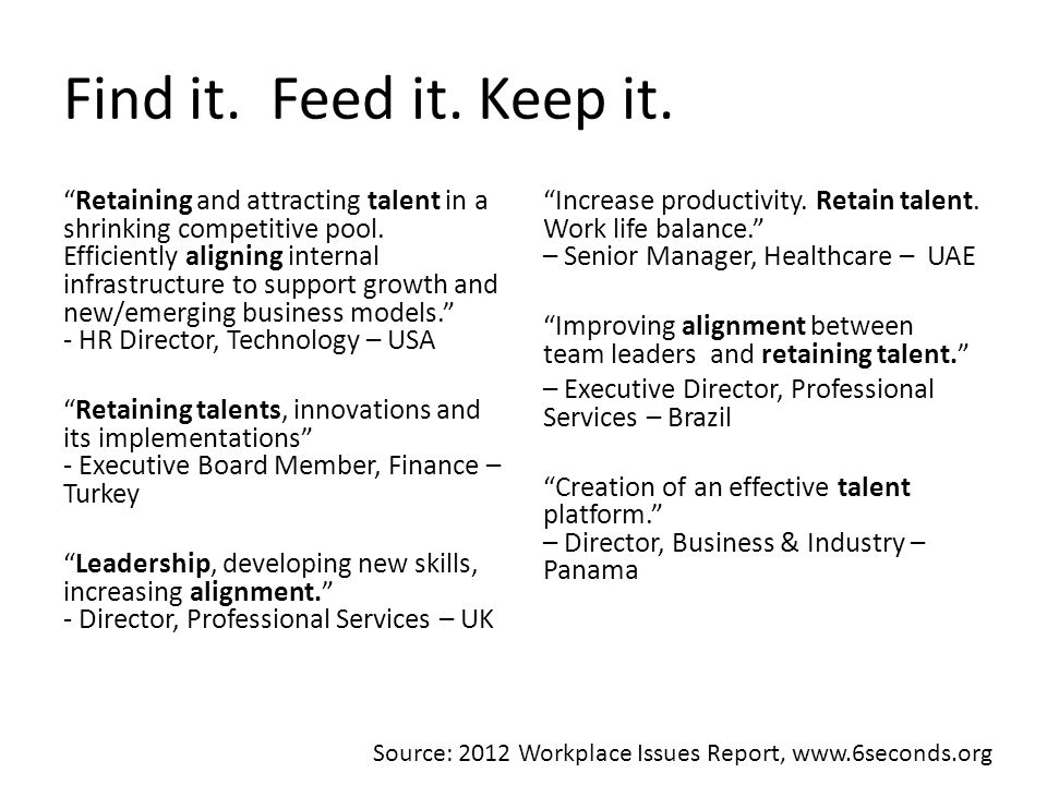 Find it. Feed it. Keep it. Retaining and attracting talent in a shrinking competitive pool.