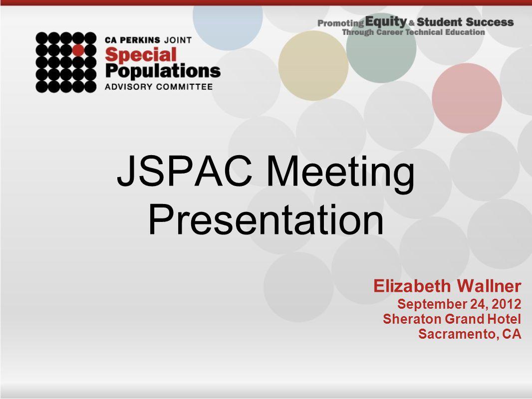 JSPAC Meeting Presentation Elizabeth Wallner September 24, 2012 Sheraton Grand Hotel Sacramento, CA