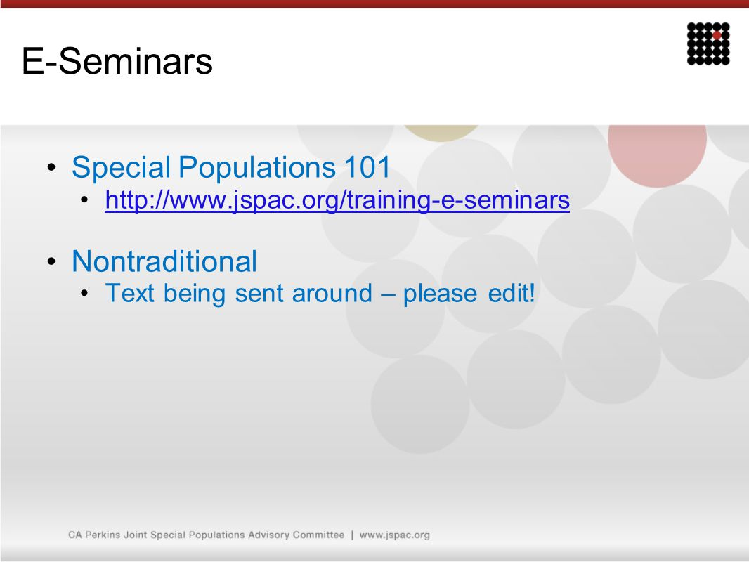 E-Seminars Special Populations 101 http://www.jspac.org/training-e-seminars Nontraditional Text being sent around – please edit!
