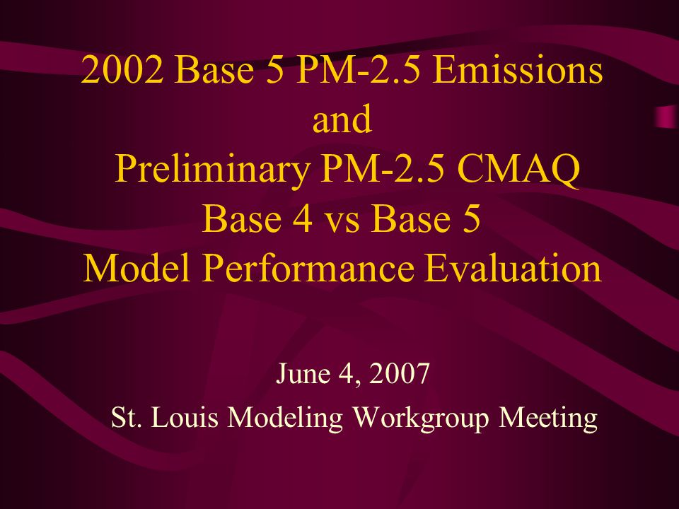 2002 Base 5 PM-2.5 Emissions and Preliminary PM-2.5 CMAQ Base 4 vs Base 5 Model Performance Evaluation June 4, 2007 St.