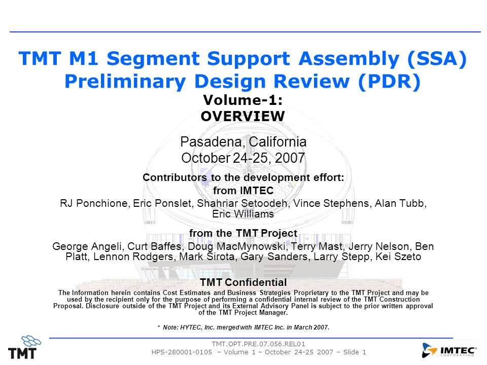 TMT.OPT.PRE.07.056.REL01 HPS-280001-0105 – Volume 1 – October 24-25 2007 – Slide 1 TMT M1 Segment Support Assembly (SSA) Preliminary Design Review (PD