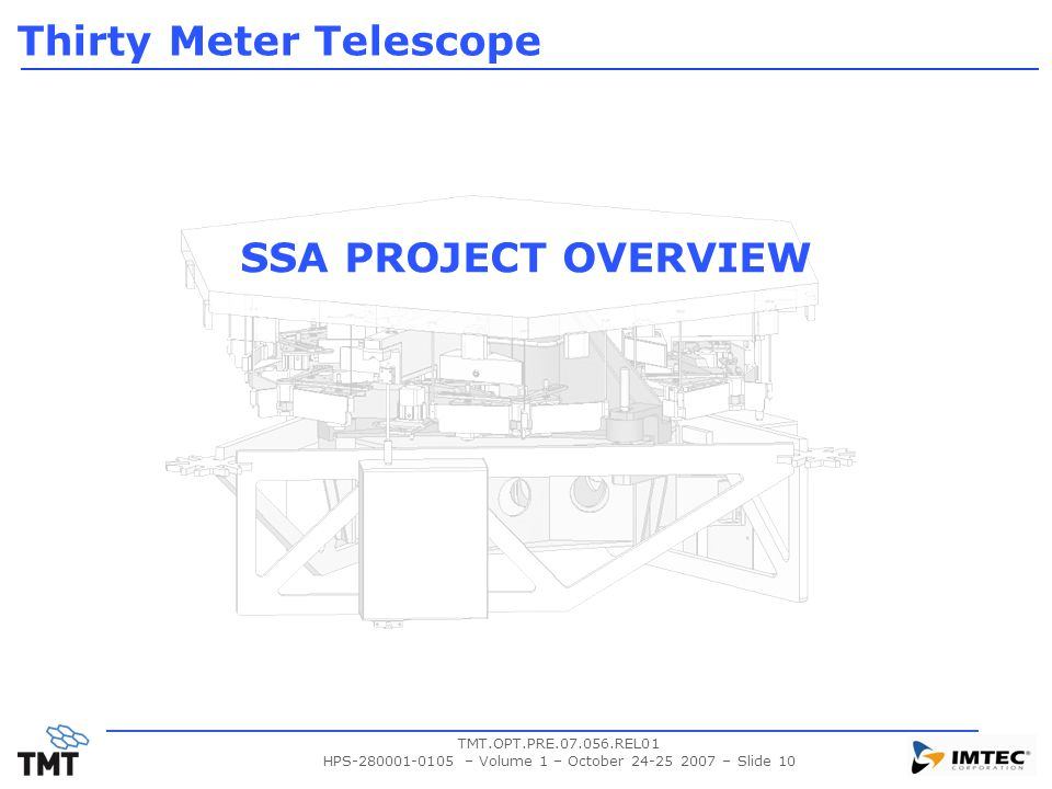 TMT.OPT.PRE.07.056.REL01 HPS-280001-0105 – Volume 1 – October 24-25 2007 – Slide 10 SSA PROJECT OVERVIEW Thirty Meter Telescope