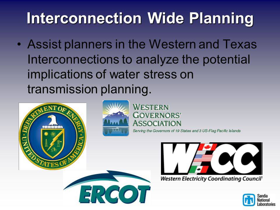 Interconnection Wide Planning Assist planners in the Western and Texas Interconnections to analyze the potential implications of water stress on transmission planning.