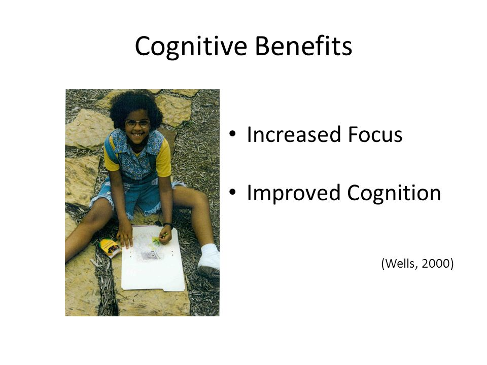 Cognitive Benefits Increased Focus Improved Cognition (Wells, 2000)