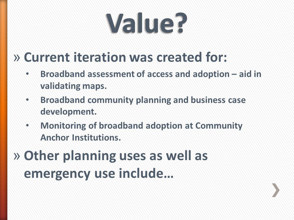 » Current iteration was created for: Broadband assessment of access and adoption – aid in validating maps. Broadband community planning and business c