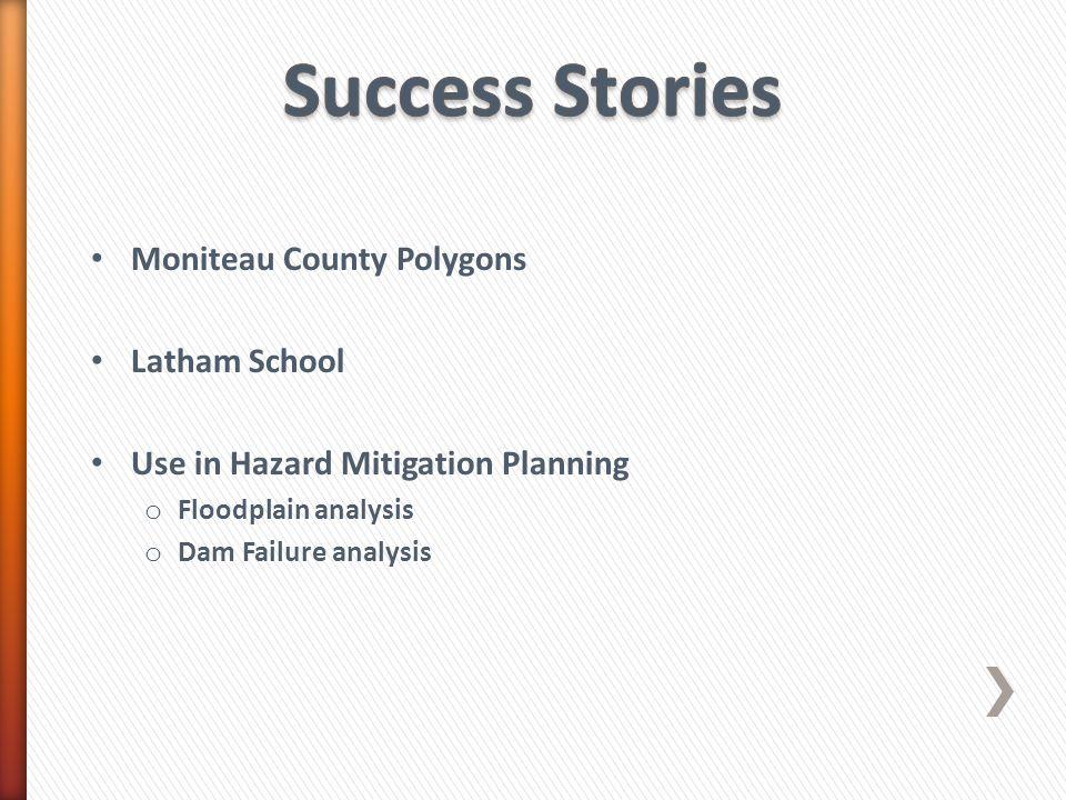 Moniteau County Polygons Latham School Use in Hazard Mitigation Planning o Floodplain analysis o Dam Failure analysis