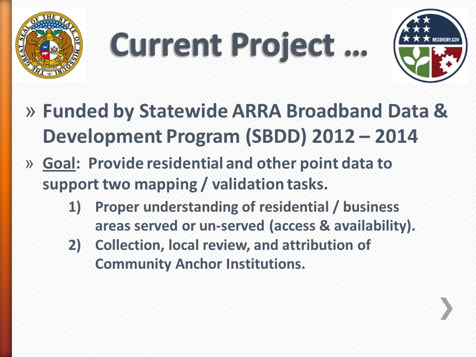 » Funded by Statewide ARRA Broadband Data & Development Program (SBDD) 2012 – 2014 » Goal: Provide residential and other point data to support two map