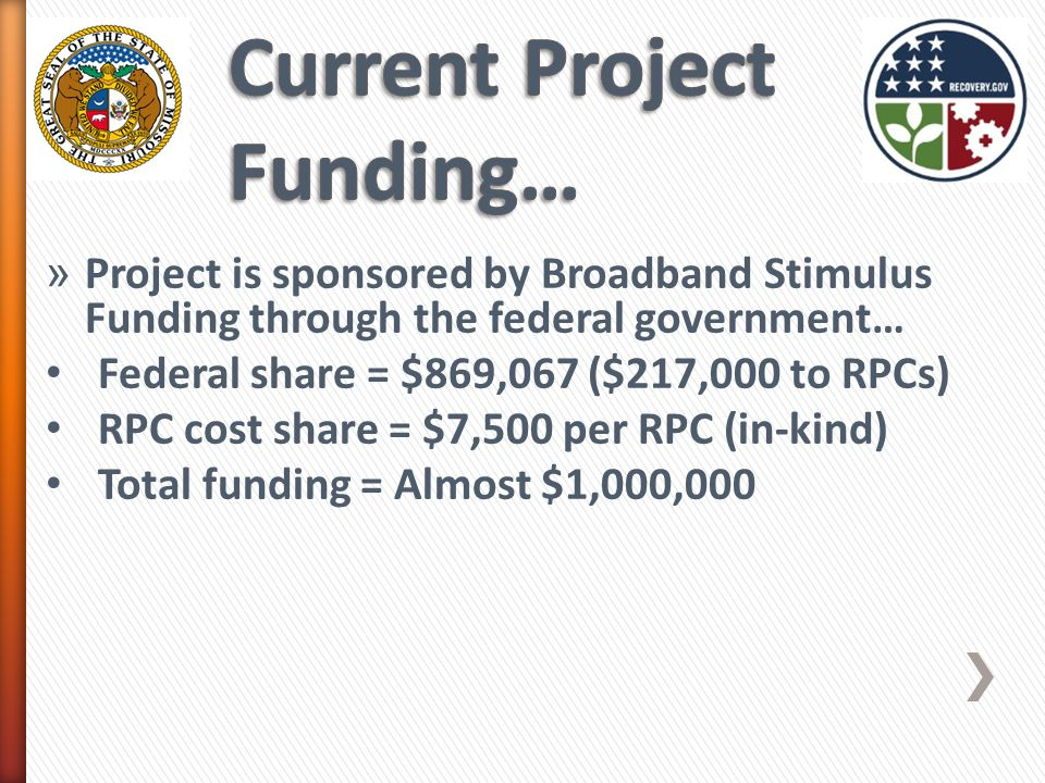 » Project is sponsored by Broadband Stimulus Funding through the federal government… Federal share = $869,067 ($217,000 to RPCs) RPC cost share = $7,500 per RPC (in-kind) Total funding = Almost $1,000,000