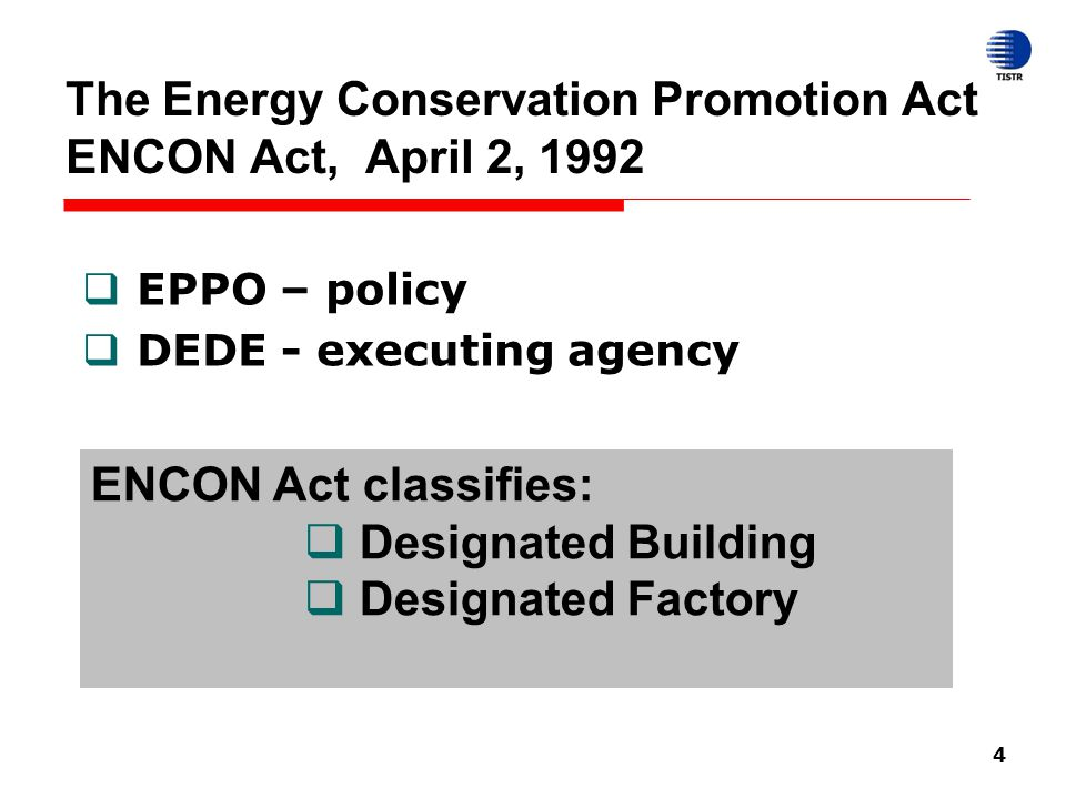 4 The Energy Conservation Promotion Act ENCON Act, April 2, 1992  EPPO – policy  DEDE - executing agency ENCON Act classifies:  Designated Building