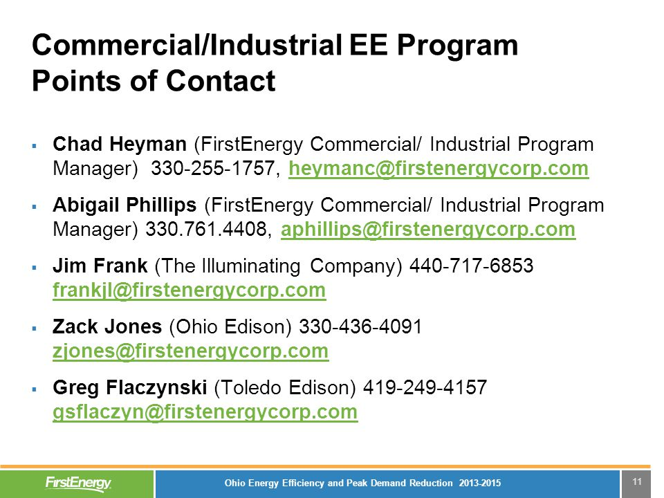 11 Commercial/Industrial EE Program Points of Contact  Chad Heyman (FirstEnergy Commercial/ Industrial Program Manager) 330-255-1757, heymanc@firsten