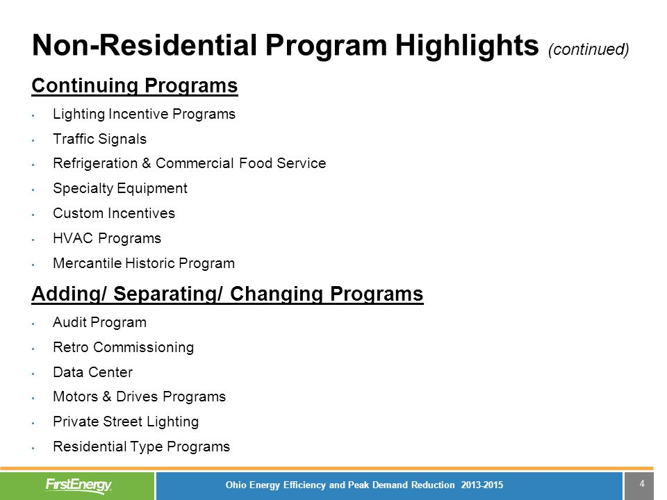 5 Non-Residential Program Highlights (continued) C&I Energy Efficient Equipment Program – SMALL –Expanded measures in HVAC and water heating –Added measures including recycling appliances –Expanded measures in food service –Expanded measures to include LED and other EE Lighting technologies in the lighting sub-program; and –Removed prescriptive rebates for motors up to and over 200HP from the customer equipment sub-program, but the Company will consider rebates for motors in their custom equipment sub-program.