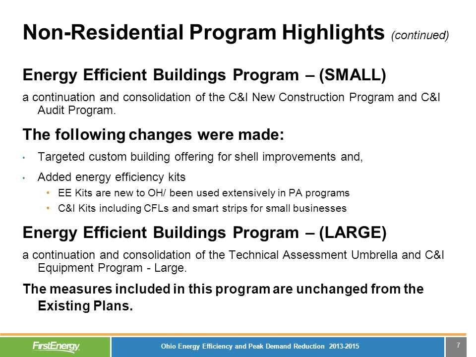 7 Non-Residential Program Highlights (continued) Energy Efficient Buildings Program – (SMALL) a continuation and consolidation of the C&I New Construc