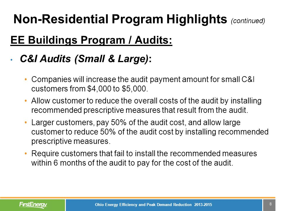 8 Non-Residential Program Highlights (continued) EE Buildings Program / Audits: C&I Audits (Small & Large): Companies will increase the audit payment amount for small C&I customers from $4,000 to $5,000.
