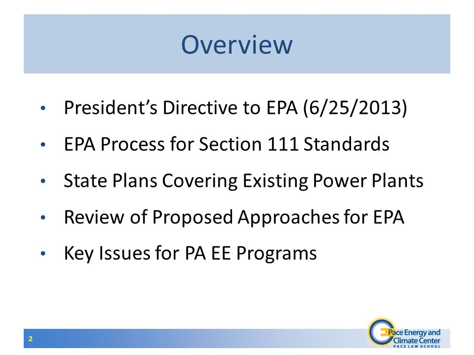 Overview 2 President's Directive to EPA (6/25/2013) EPA Process for Section 111 Standards State Plans Covering Existing Power Plants Review of Proposed Approaches for EPA Key Issues for PA EE Programs